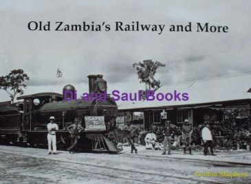 Old Zambia's Railway and More, by Gordon Shepherd